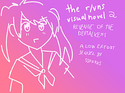 The r/visualnovels Visual Novel 2: Revenge of the Devtalkers