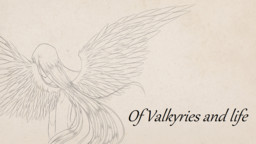 Of Valkyries and Life