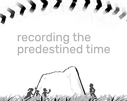 Recording the Predestined Time